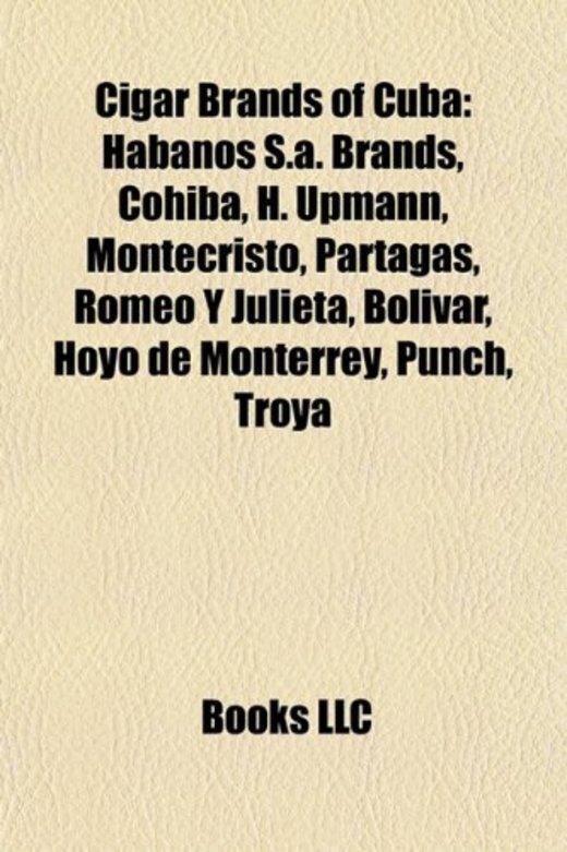 Cigar Brands of Cuba: Habanos S.A. Brands, Cohiba, H. Upmann, Montecristo, Partags, Romeo y Julieta, Bolvar, Hoyo de Monterrey, Punch, Troya