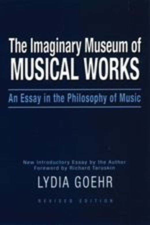 The Imaginary Museum of Musical Works - An Essay in the Philosophy of Music