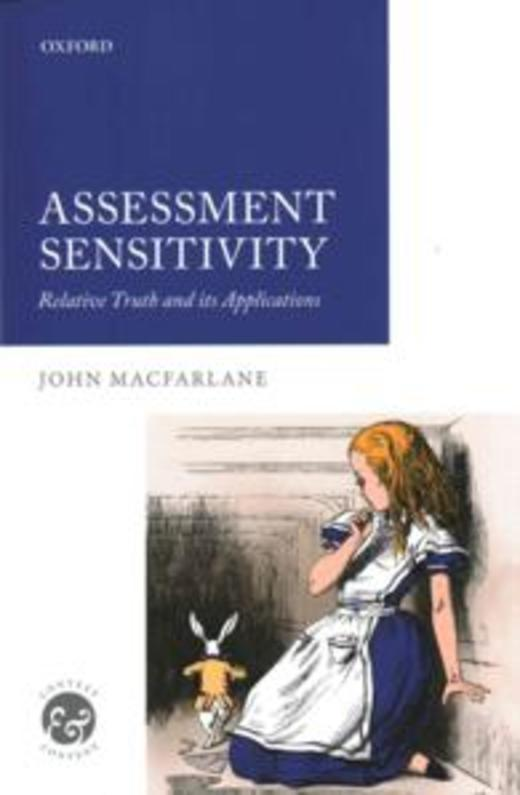 Assessment Sensitivity - Relative Truth and Its Applications (Context and Content)