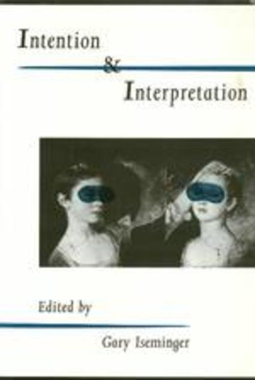 Intention and Interpretation (Arts and Their Philosophies)