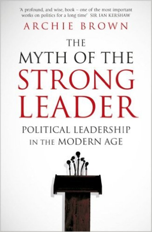 The Myth of the Strong Leader: Political Leadership in the Modern Age (英語)
