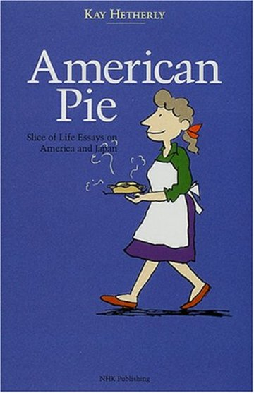 American Pie Slice of Life Essays on America and Japan