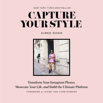 Capture Your Style: Transform Your Instagram Photos, Showcase Your Life, and Build the Ultimate Platform